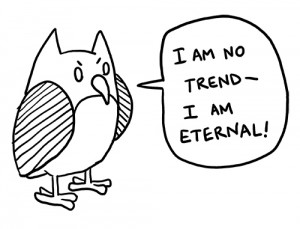 "My Owl Annimus says ""I am no trend— I AM ETERNAL!"""